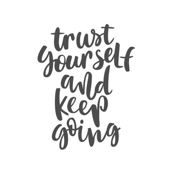 quote Trust yourself and keep going. Hand lettering typography poster. Inspirational quote.