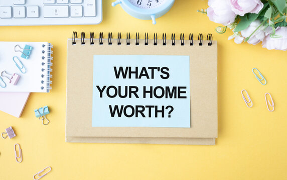 What's your home worth, text written in a notebook as a concept