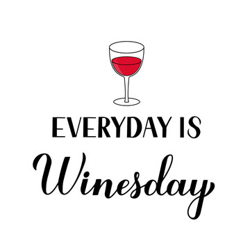 Everyday is Winesday calligraphy hand lettering with glass of wine. Funny drinking quote. Wine pun typography poster. Vector template for flyer, banner, sticker, label, t-shirt, etc