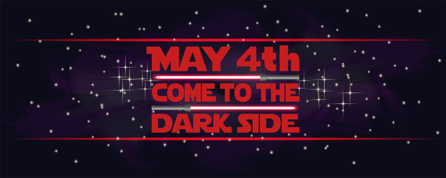 Festive space banner. The inscription, May 4. Come to the dark side. Red lightsabers on a cosmic starry background