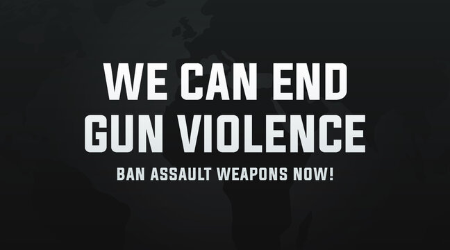 we can end gun violence ban assault weapons now! modern banner, sign, design concept, social media post, cover, template with white text on a dark abstract background.