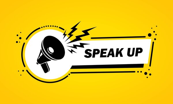 Megaphone with Speak up speech bubble banner. Loudspeaker. Label for business, marketing and advertising. Vector on isolated background. EPS 10