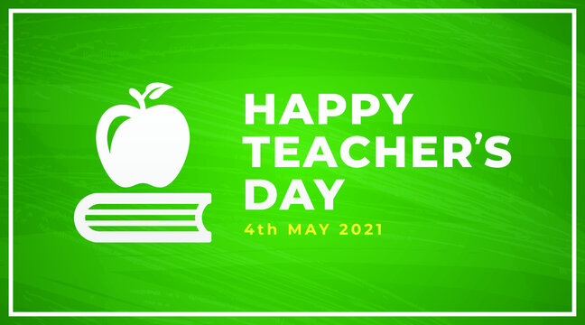 Happy teacher's day 4th May 2021, modern creative banner, sign, design concept, social media post with white text and apple and books icon on a green school table.