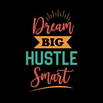 Inspirational and motivational hustle quote: dream big hustle smart