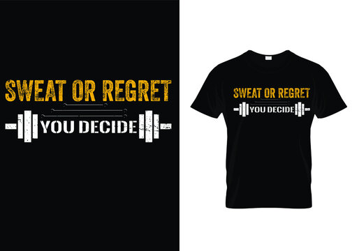 Typography gym t shirt design template. Sweat or Regret You Decide. Motivational quote. Workout training fitness bodybuilding print design.