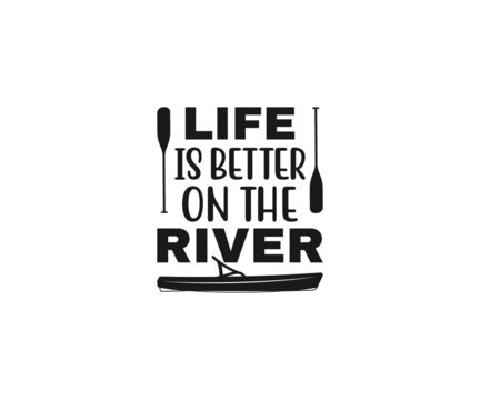 Life is better on the river SVG, Beach Quotes, Canoe Vector, Kayak, Kayak T-shir Design, Fishing