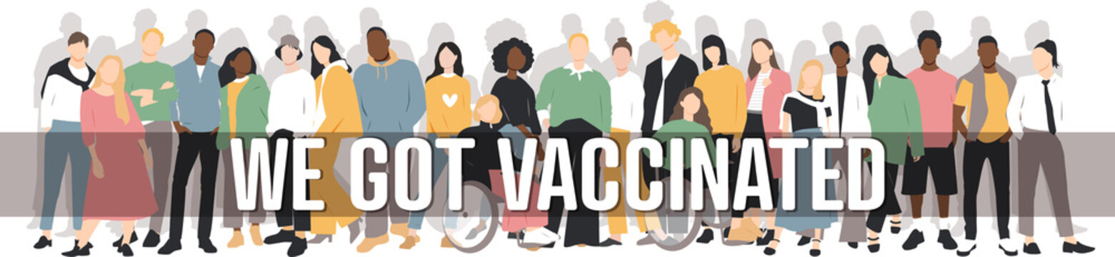 We got vaccinated banner. People of different ethnicities stand side by side together. Flat vector illustration.