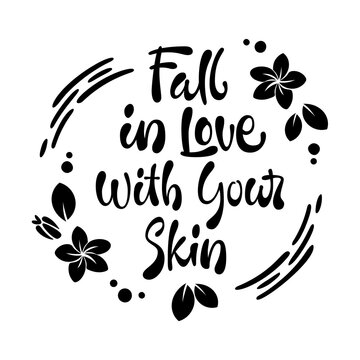 Fall in love with your skin - hand drawn lettering phrase. Beauty skincare, cosmetology facial treatment themed quote.