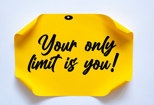 Your only limit is you. Inspirational motivating quote