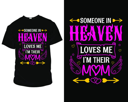 someone in heaven loves me I'm their mom t-shirt design template, t-shirt vector design. label, badge, poster, apparel vector, typographic design badges,