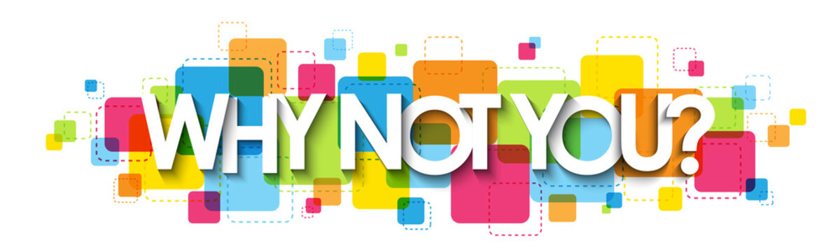 WHY NOT YOU? colorful vector typography banner isolated on white background