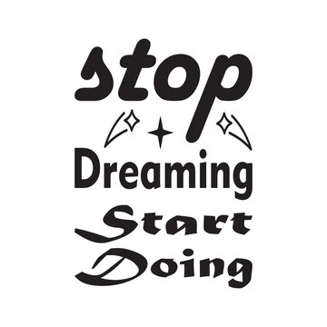 stop dreaming start doing the quote letter