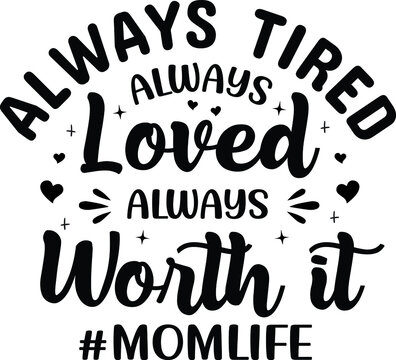 Always tired always loved always worth it mom life Typography T-shirt Design