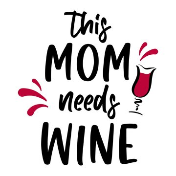 Vector illustration of funny quote This Mom needs wine with glass on white background. Wine quotation for Mothers Day, party, t-shirt design, sign, card, kitchen poster, banner, print, tote bag.