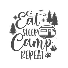Eat sleep camp repeat motivational slogan inscription. Camping vector quotes. Illustration for prints on t-shirts and bags, posters, cards. Isolated on white background. Inspirational phrase.