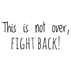 ''This is not over, fight back'' Inspirational Quote Lettering