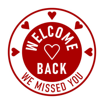 Welcome Back We Missed You Round Circle Badge or Sticker Icon with Heart Shape. Vector Image.