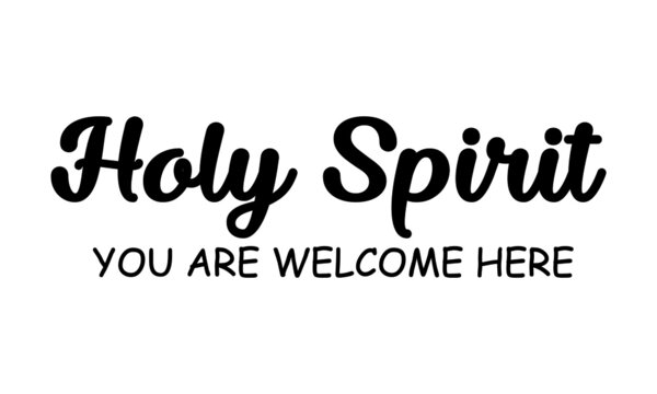 Holy Spirit, You are welcome Here, Christian faith, Typography for print or use as poster, card, flyer or T Shirt