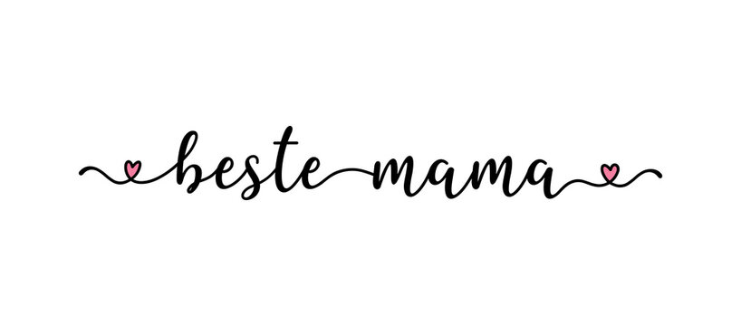 Hand sketched Beste Mama German quote as banner. Tranlated Mom you are the best. Mothers day lettering for postcard, invitation, poster