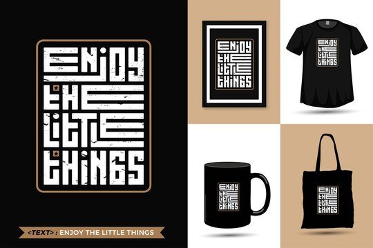Quote Inspiration T shirt enjoy the little things for print. Modern typography lettering vertical design template fashion clothes, poster, tote bag, mug and merchandise