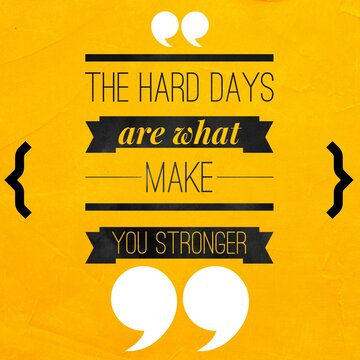 The hard days are what make you stronger - Motivational and inspirational quote