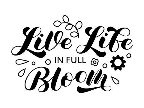 Live life in full Bloom brush lettering. Vector stock illustration for poster or banner