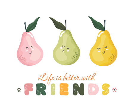 Cute cartoon characters. Life is better with friends. Kawaii fruits print for t shirt, baby clothes, greeting card. Vector