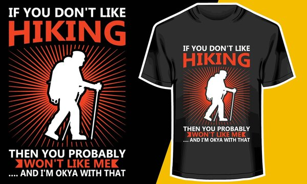 If I Don't Like Hiking then You Probably Won't Like Me ,Hiking T shirts, T shirt Design Idea,