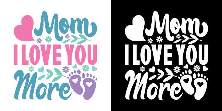 Mom I Love You More SVG Cut File | Mom Svg | Mother's Day Svg | Mom Life Svg | Mama Svg | Dxf | Eps | Png | Tshirt Design
