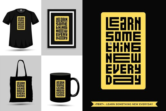 Trendy typography Quote motivation Tshirt learn something new everyday for print. Typographic lettering vertical design template poster, mug, tote bag, clothing, and merchandise
