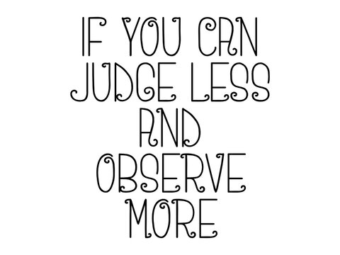 If you can judge less and observe more motivational quote, inspirational quote about team, possibility, lifestyle, luck, love, nature, concentration, challenge, friendship, career