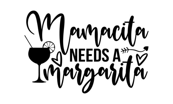 Mamacita needs a margarita - Family t shirts design, Hand drawn lettering phrase, Calligraphy t shirt design, Isolated on white background, svg Files for Cutting Cricut and Silhouette, card, flyer