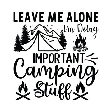 Leave Me Alone I'm Doing Important Camping Stuff