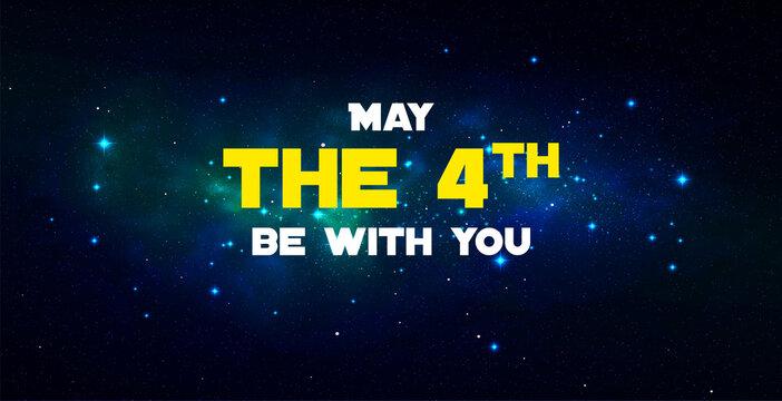 Happy May the 4th. Cosmos, universe futuristic vector illustrati