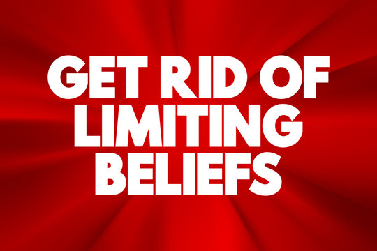 Get Rid Of Limiting Beliefs text quote, concept background.