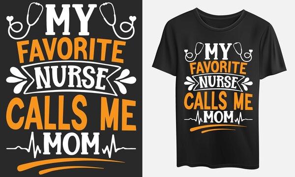 My favorite nurse calls me mom, t-shirt, SVG, EPS, Ai, JPEG files
