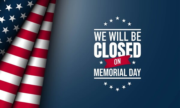 Memorial Day Background. We will be closed for Memorial Day.