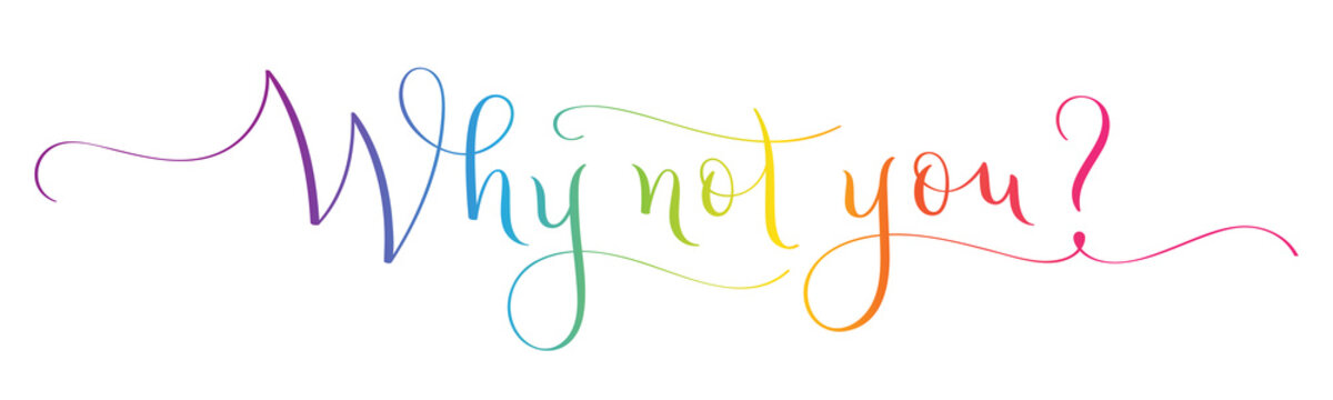 WHY NOT YOU? colorful vector brush calligraphy banner isolated on white background