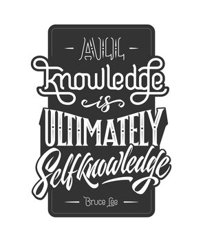 Inscription ALL KNOWLEDGE IS ULTIMATELY SELF KNOWLEDGE. Monochrome template with Bruce Lee quote. Illustration with lettering motivational phrase for print, poster, stickers, shirts.