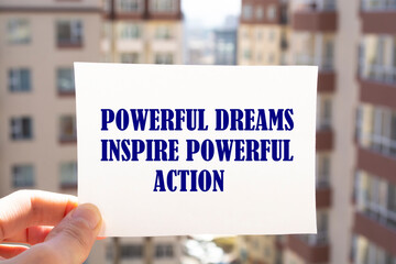 Inspirational motivational quote. Powerful dreams inspire powerful action.