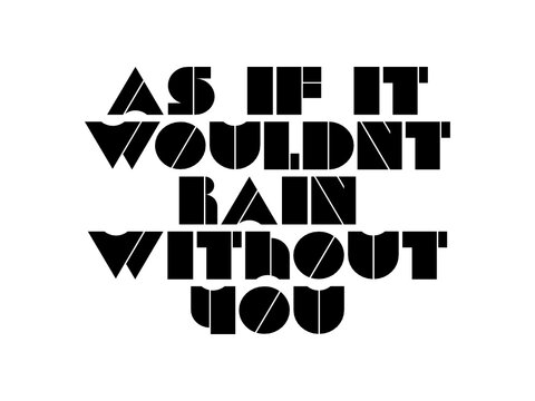 As if it wouldnt rain without you motivational quote, inspirational quote about intelligence, business, christmas, achievement, possibility, believe, opportunity, innovation, work, study