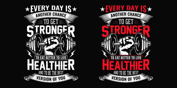 Gym quote - Every day is another chance to get stronger to eat better to live healthier and to be the best version of you - vector t shirt design