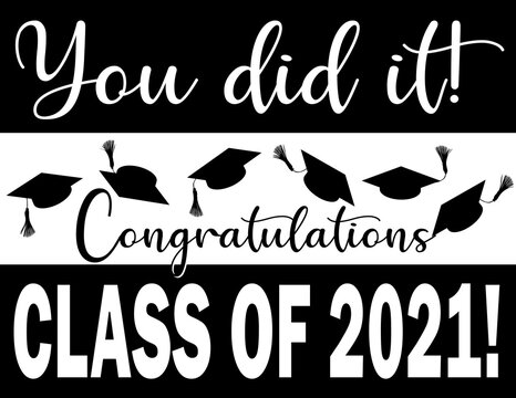 Congratulations Class of 2021 You did it!