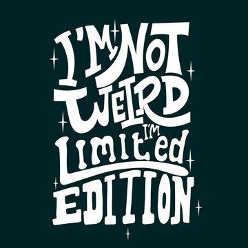 I'm not weird, I'm limited edition. Quote typography lettering for t-shirt design. Funny quote . Vector illustration with hand-drawn lettering.. for prints on t-shirts,bags, stationary,cards,posters.