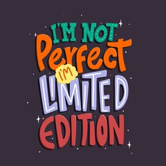 I'm not perfect, i'm limited edition. Quote typography lettering for t-shirt design. hand-drawn lettering. for prints on t-shirts,bags, stationary,cards,posters,apparel etc.