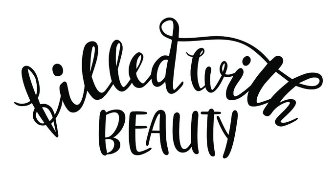 Filled with beauty hand drawn lettering logo icon. Vector phrases elements for kitchen, postcards, banners, posters, mug, scrapbooking, pillow case and other design.