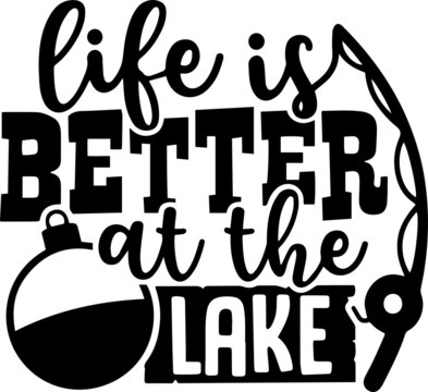 life is better at the lake fishing logo inspirational positive quotes, motivational, typography, lettering design