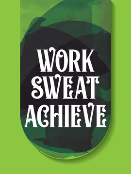 Fitness Quote. Inspirational Quote Design. work sweat achieve.