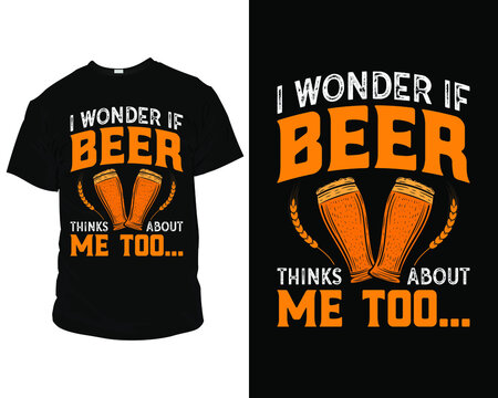 I wonder if beer thinks about me too Best beer t-shirt design template vector.