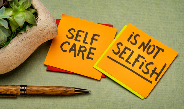 self care is not selfish inspirational reminder - handwriting on sticky notes, body positive, mental health and personal development slogan